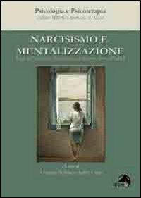 Narcisismo e Mentalizzazione. Saggi dell'Asociaciòn Psicoanalitica de Buenos Aires (APdeBa)