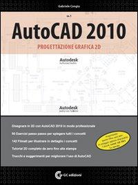 AutoCAD 2010. Progettazione grafica 2D. Con DVD-ROM. Vol. 1
