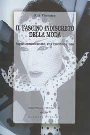 Il Fascino Indiscreto della Moda. Sogno, Comunicazione, Vita Quotidiana, Eros