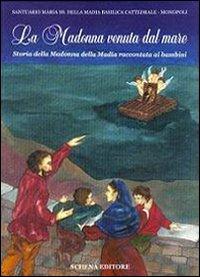 La Madonna venuta dal mare. Storia della Madonna della Madia raccontata ai bambini