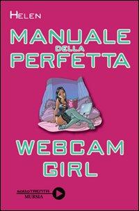 Manuale della perfetta webcam girl