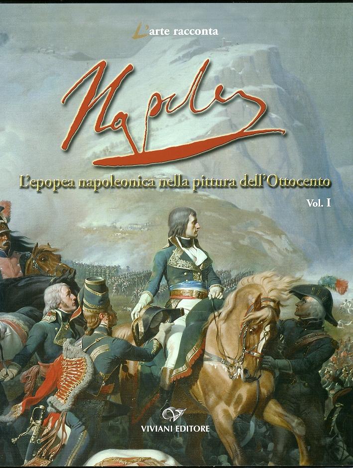 Napoléon. L'Epopea Napoleonica nella Pittura dell'Ottocento. Vol. 1
