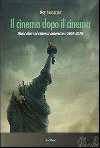 Il cinema dopo il cinema. Dieci idee sul cinema americano 2001-2010