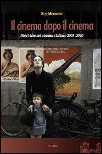 Il cinema dopo il cinema. Dieci idee sul cinema italiano 2001-2010