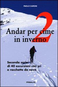 Andar per Cime in Inverno. Quaranta Escursioni in Sci e Racchette da Neve. Vol. 2.