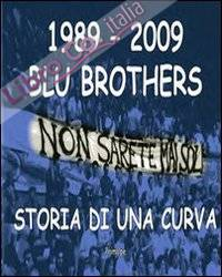 1989-2009 Blu Brothers. La Storia di una Curva