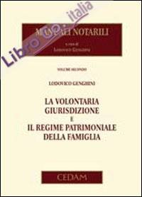 Manuali notarili. Vol. 2: La volontaria giurisdizione e il regime patrimoniale della famiglia