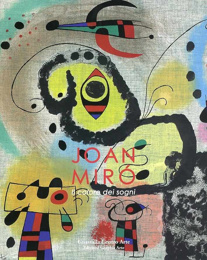 Joan Mirò. Il Colore dei Sogni