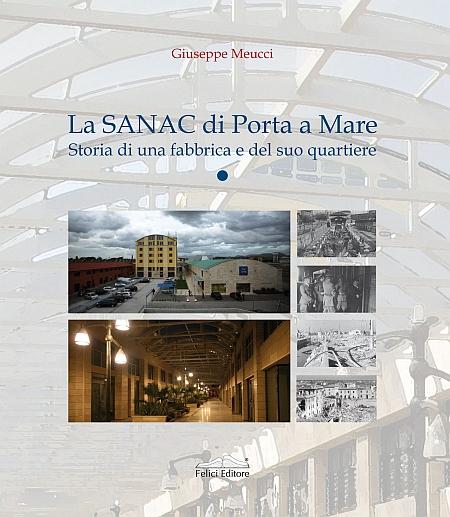 La Sanac di Porta a Mare. Storia di una Fabbrica e del Suo Quartiere.