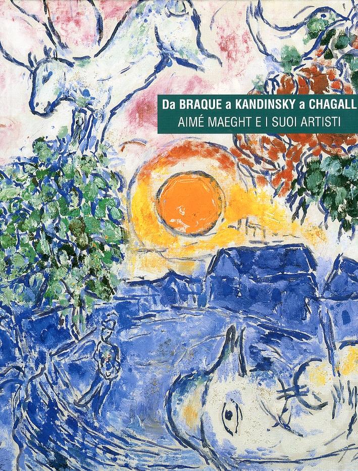Da Braque a Kandinsky e Chagall. Aimè Maeght e i Suoi Artisti.