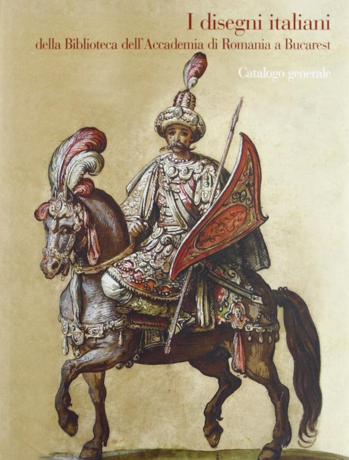 I disegni italiani della Biblioteca dell'Accademia di Romania a Bucarest. Catalogo generale