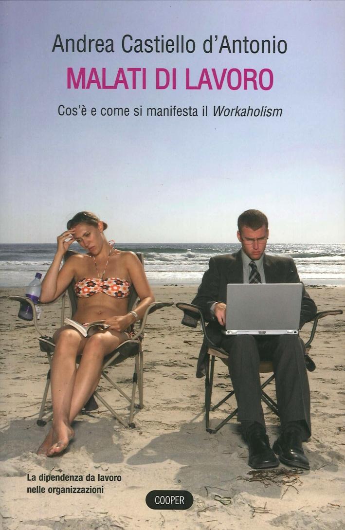 Malati di lavoro. Cos'è e come si manifesta il Workaholism