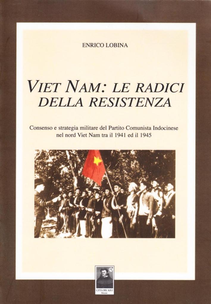 Vietnam: le radici della resistenza. Consenso e strategia militare de l partito comunista indocinese nel nord Vietnam tra il 1941 ed il 1945