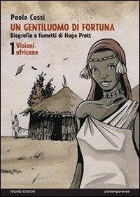 Un Gentiluomo di Fortuna. Biografia a Fumetti di Hugo Pratt. Vol. 1: Visioni Africane