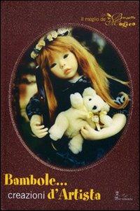 Bambole creazioni d'artista. Ediz. illustrata