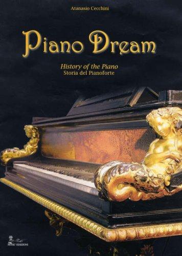 Piano dream. History of the piano-Storia del pianoforte. Ediz. bilingue