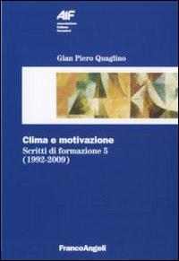 Scritti di formazione (1992-2009). Vol. 5: Clima e motivazione