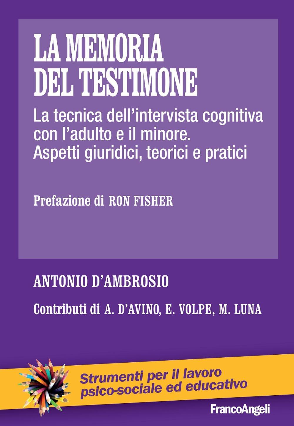 La memoria del testimone. La tecnica dell'intervista cognitiva con l'adulto e il minore. Aspetti giuridici, teorici e pratici
