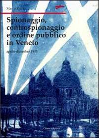 Spionaggio, controspionaggio e ordine pubblico nel Veneto