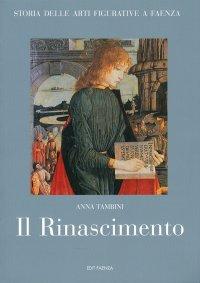 Storia delle arti figurative a Faenza. III. Il Rinascimento. Pittura, miniatura, artigianato
