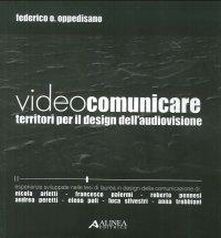 Videocomunicare. Territori per il Design dell'Audiovisione. [CON DVD]