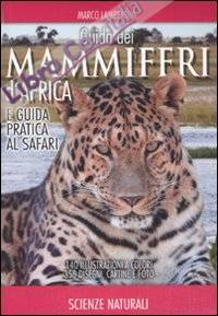 Guida dei mammiferi d'Africa e guida pratica al safari. Ediz. illustrata