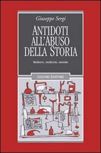 Antidoti all'abuso della storia. Medioevo, medievisti, smentite