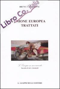 Unione Europea. Trattati. L'Europa in movimento. Raccolta di testi e documenti