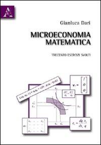 Microeconomia matematica. Trecento esercizi svolti
