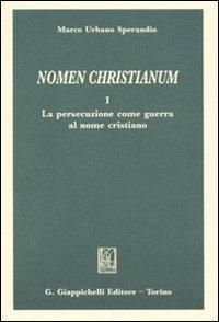 Nomen christianum. Vol. 1: La persecuzione come guerra al nome cristiano