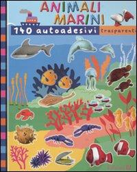 Animali marini. Con 140 autoadesivi trasparenti. Ediz. illustrata