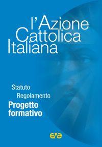 L'Azione Cattolica Italiana. Statuto regolamento progetto formativo