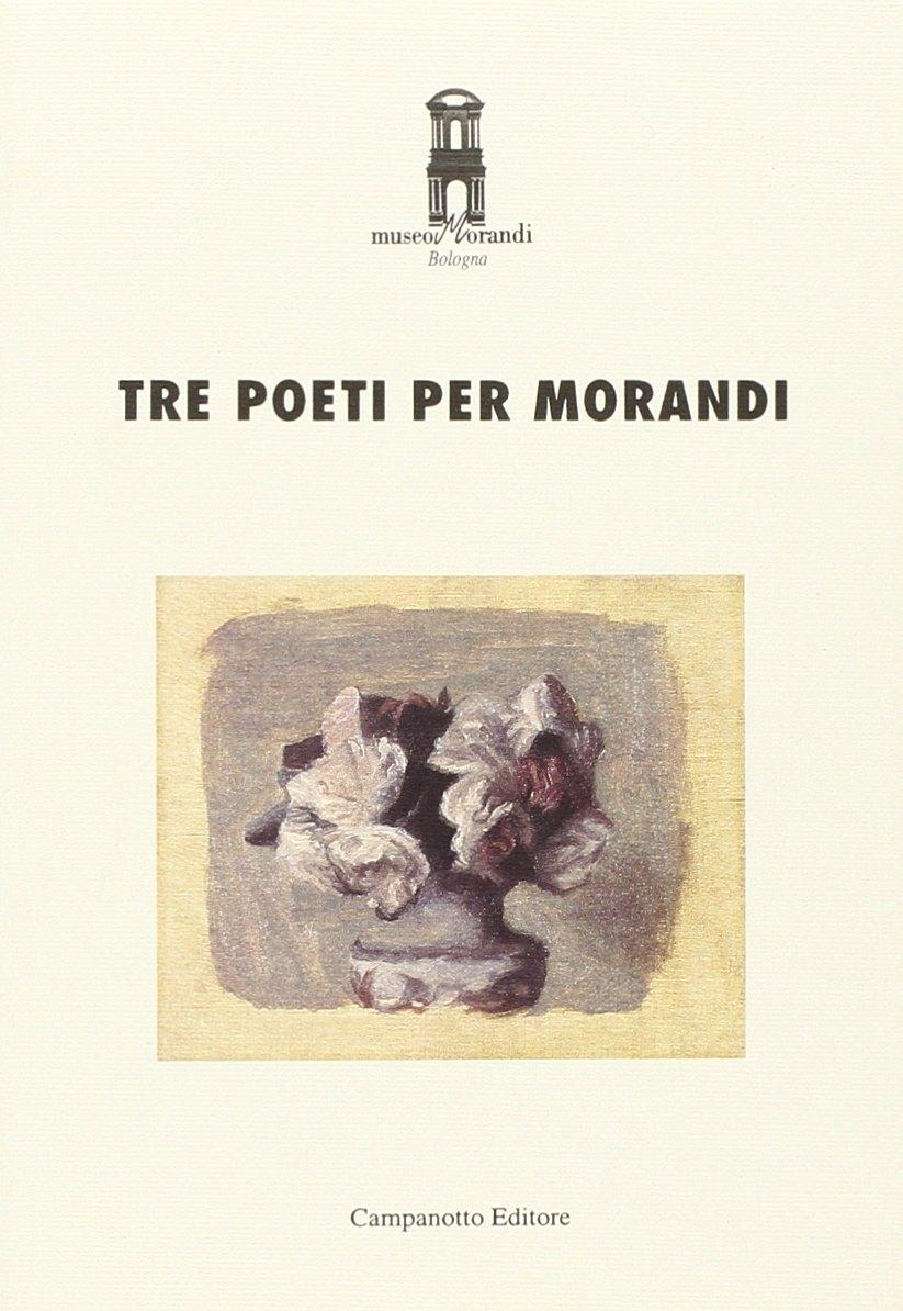 Tre poeti per Morandi