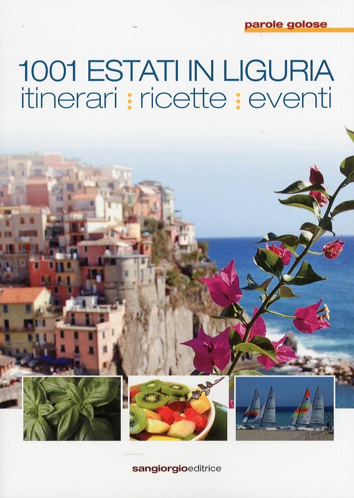 1001 Estati in Liguria. Itinerari. Ricette. Eventi