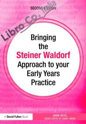 Bringing the Steiner Waldorf Approach to Your Early Years Practice 2nd Revised edition