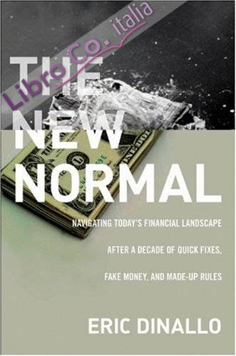 New Normal. Everything Old is New Again After a Decade of Quick Fixes, Fake Money, and Made-Up Rules