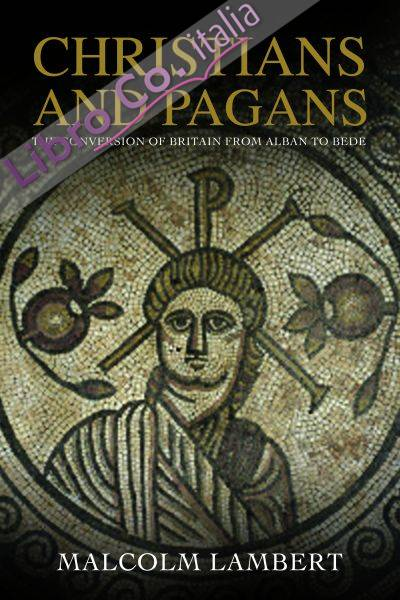 Christians and Pagans. The Conversion of Britain from Alban to Bede