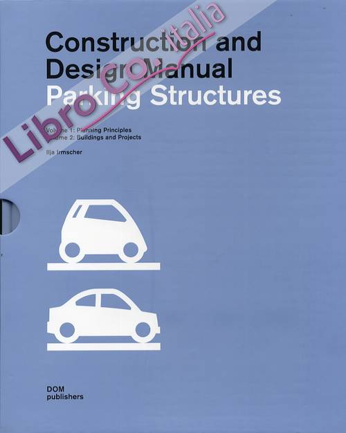 Construction and Design Manual. Parking Structures. Vol.1: Planning Principles. Vol.2: Buildings and Projects.