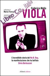 Viola. L'incredibile storia del No B. day, la manifestazione che ha beffato Silvio Berlusconi