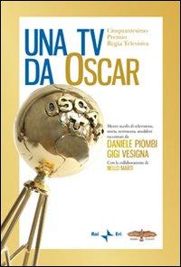 Una Tv da Oscar. Mezzo secolo di televisione, storia, retroscena, aneddoti.