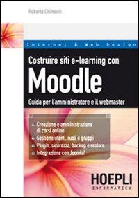 Costruire siti e-learning con Moodle. Guida per l'amministratore e il webmaster.