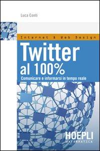 Twitter al 100%. Comunicare, creare relazioni, divertirsi