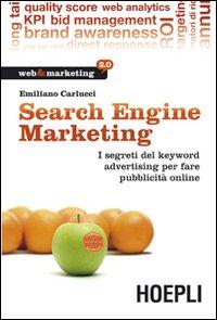 Search engine marketing. Strategie e strumenti per fare business nel Web 2.0.