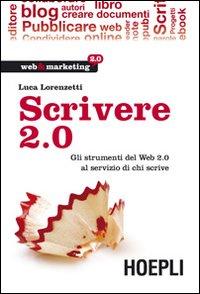 Scrivere 2.0. Gli strumenti del Web 2.0 al servizio di chi scrive