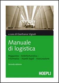 Manuale di logistica. Magazzino, antinfortunistica, informatica, aspetti legali, assicurazione.