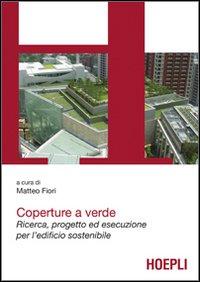 Coperture a Verde. Green Roof. Progetto ed Esecuzione per L'Edificio Sostenibile