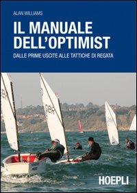 Il manuale dell'optimist. Dalle prime uscite alle tattiche di regata.