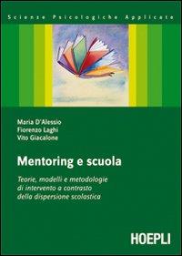 Mentoring e scuola. Teorie, modelli e metodologie di intervento a contrasto della dispersione scolastica.