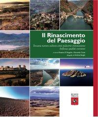 Il Rinascimento del paesaggio. Toscana natura cultura città industrie innovazione bellezza qualità coesione. Ediz. illustrata