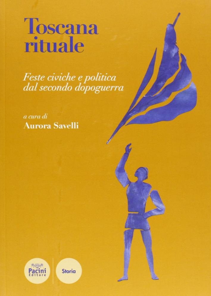 Toscana rituale. Festa civica e politica nelle città toscane del secondo dopoguerra.